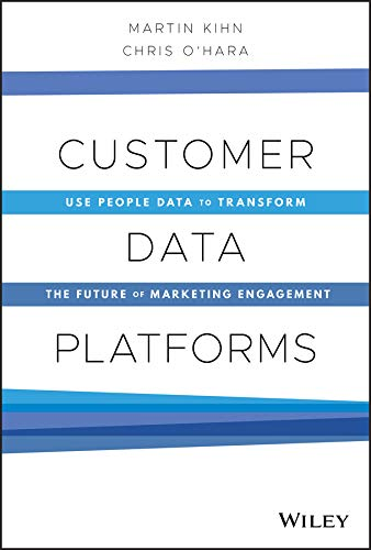 Customer Data Platforms: Use People Data to Transform the Future of Marketing Engagement