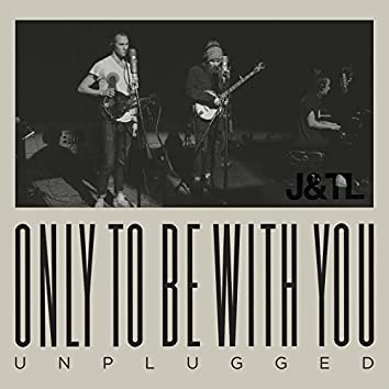 Only To Be With You (Unplugged)