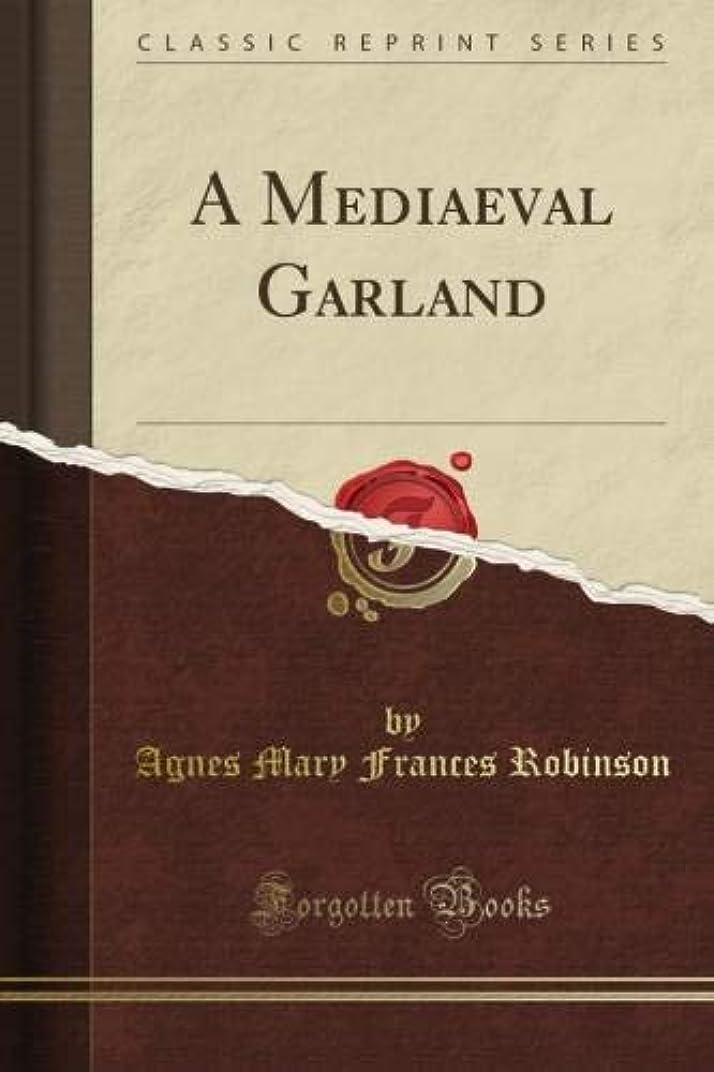 溶岩本当のことを言うとタバコA Mediaeval Garland (Classic Reprint)