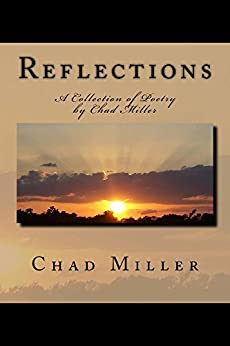 Reflections: A Collection of Poetry by Chad Miller by [Chad Miller, Leah Warren, Nez Miller]
