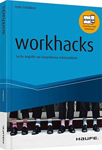 workhacks: Sechs Angriffe auf eingefahrene Arbeitsabläufe (Haufe Fachbuch)