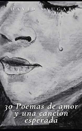 30 Poemas de amor y una canción esperada: Selección de 30 poemas de amor. Poesía en español.