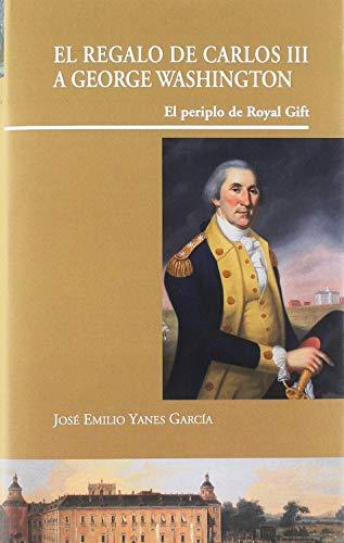El regalo de Carlos III a George Washington: El periplo de Royal Gift (Visiones Hispanas)