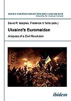 Ukraine's Euromaidan: Analyses of a Civil Revolution (Soviet and Postsoviet Politics)