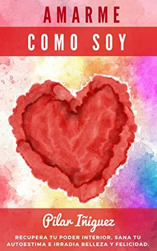 B4W Book] Free Download Quiero Amarme Como Soy: 10 Claves