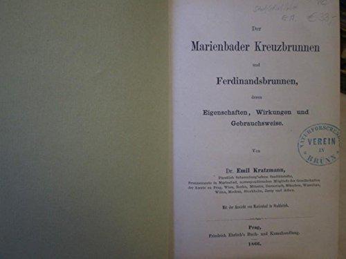Der Marienbader Kreuzbrunnen und Ferdinandsbrunnen, deren Eigenschaften, Wirkungen und Gebrauchsweise.