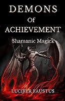 Demons of Achievement: Shamanic Magick