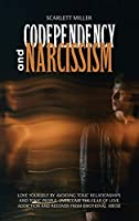 Codependency and Narcissism: Love yourself by avoiding toxic relationships and toxic people. Overcome the fear of love addiction and recover from emotional abuse (Effective Couples Therapy)