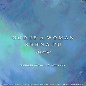 God Is A Woman / Rehna Tu
