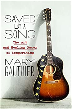 Saved by a Song  The Art and Healing Power of Songwriting