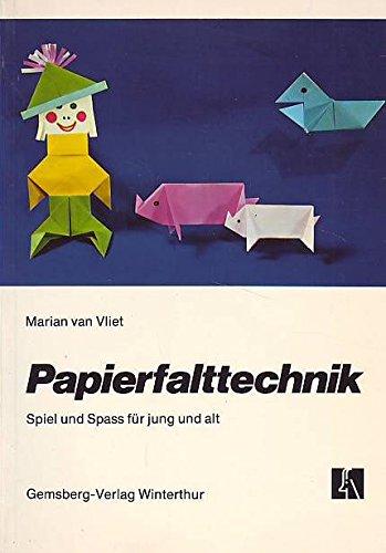 Papierfalttechnik. Spiel und Spaß für jung und alt.
