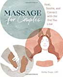 Massage for Couples: Heal, Soothe, and Connect with the One You Love
