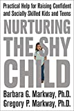 Image of Nurturing the Shy Child: Practical Help for Raising Confident and Socially Skilled Kids and Teens