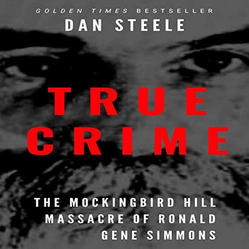 True Crime: The Mockingbird Hill Massacre of Ronald Gene Simmons audiobook cover art