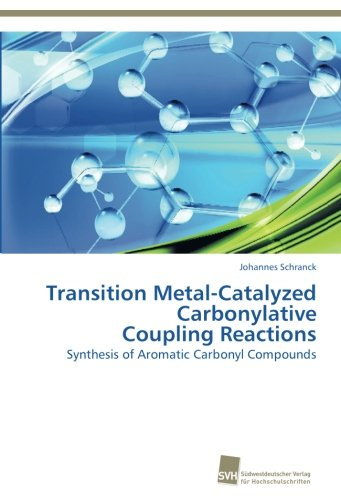Transition Metal-Catalyzed Carbonylative Coupling Reactions: Synthesis of Aromatic Carbonyl Compounds