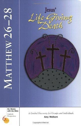 Matthew 26-28: Jesus' Life-Giving Death