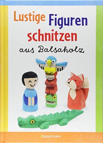 Lustige Figuren schnitzen aus Balsaholz. 17 einfache Schnitzanleitungen. Für Kinder ab 8 Jahren