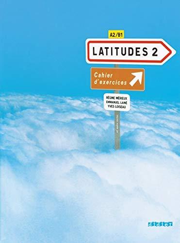 Latitudes - Méthode de français - A2/B1: Cahier d'exercices mit CD