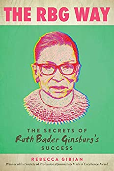 The RBG Way: The Secrets of Ruth Bader Ginsburg's Success (Women in Power) by [Rebecca Gibian]