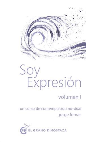 Soy expresion: Un curso de contemplación no-dual Vol. I: 1 (Soy Expresión, un curso de contemplación no dual)