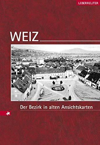Weiz: Der Bezirk in alten Ansichtskarten