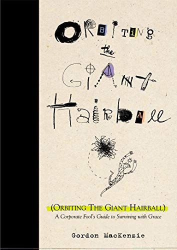 Orbiting the Giant Hairball: A Corporate Fool's Guide to...