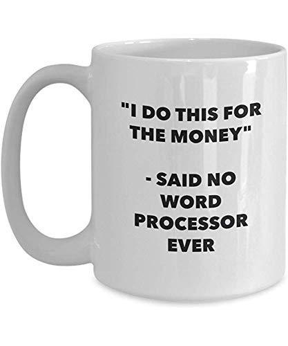 Hago esto por el dinero - Dijo que ninguna taza de procesador de texto jamás - Taza divertida de café con cacao de té - Regalos de Navidad Navidad Gag Regalos 11 oz