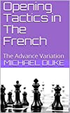 Opening Tactics In The French: The Advance Variation-Duke, Michael