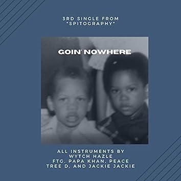 Goin' Nowhere (feat. Papa Kahn, Peace Tree D & Jackie Jackie)