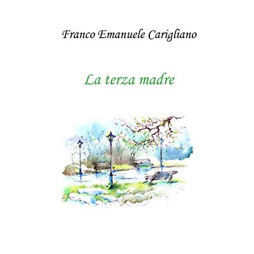 La terza madre | Franco Emanuele Carigliano