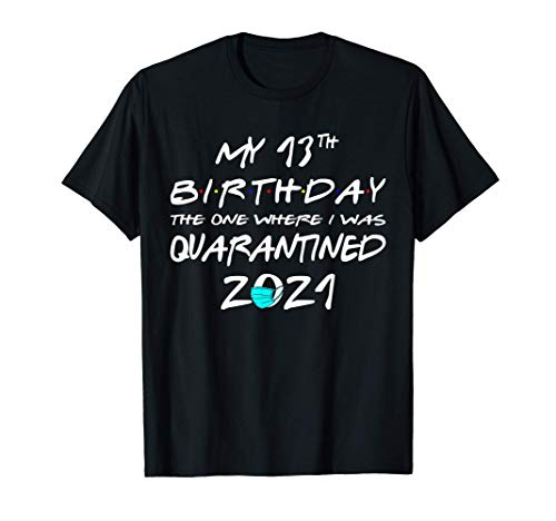 My 13th Birthday The One Where I Was Quarantined 2021 Gift T-Shirt