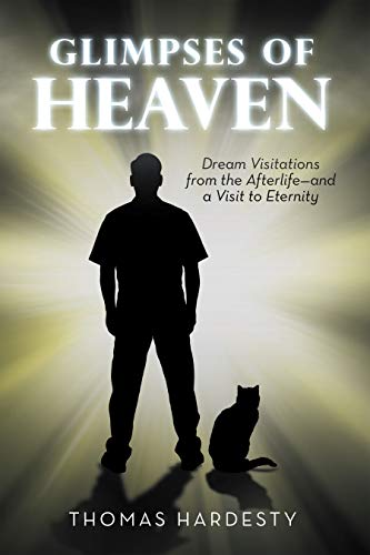 Glimpses of Heaven: Dream Visitations from the Afterlife—And a Visit to Eternity