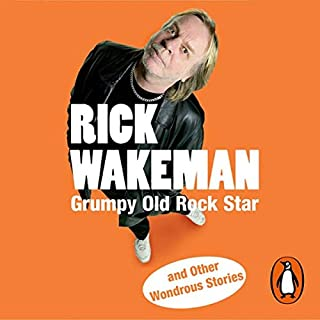 Grumpy Old Rockstar and Other Wonderous Stories                   By:                                                                                                                                 Rick Wakeman                               Narrated by:                                                                                                                                 Rick Wakeman                      Length: 6 hrs and 53 mins     198 ratings     Overall 4.4