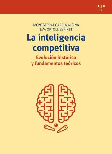 La inteligencia competitiva: evolución histórica y fundamentos teóricos: 250 (Biblioteconomía y Administración Cultural)