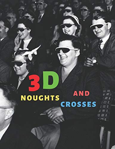 3D Noughts and Crosses: Noughts and Crosses in Three Dimensions