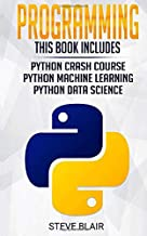 Programming: 3 Manuscripts: Python Crash Course, Python Machine Learning and Python Data Science for Beginners