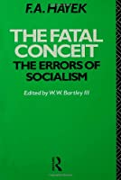 The Fatal Conceit: The Errors of Socialism (The Collected Works of F.A. Hayek)