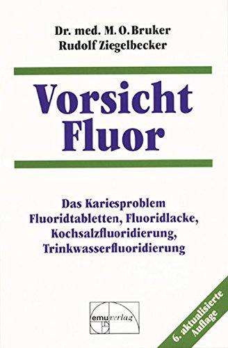 Vorsicht Fluor: Das Kariesproblem, Fluoridtabletten, Fluoridlacke, Kochsalzfluoridierung, Trinkwasserfluoridierung