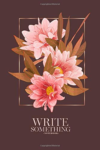 Notebook - Write something: Flowers and tree notebook, Daily Journal, Composition Book Journal, College Ruled Paper, 6 x 9 inches (100sheets)