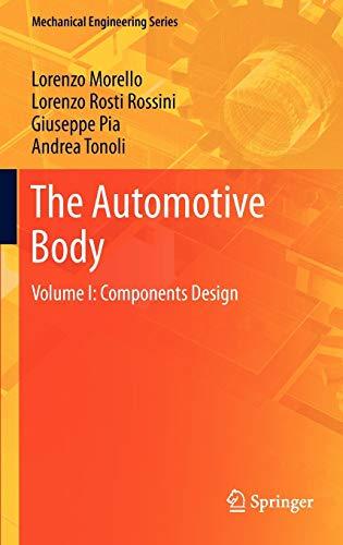 Compare Textbook Prices for The Automotive Body: Volume I: Components Design Mechanical Engineering Series 2011 Edition ISBN 9789400705128 by Morello, L.,Rosti Rossini, Lorenzo,Pia, Giuseppe,Tonoli, Andrea