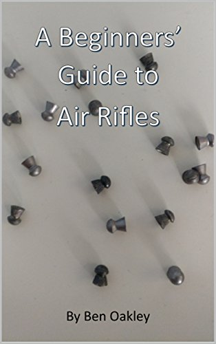 A Beginners' Guide to Air Rifles: Revised for 2019 (English Edition)