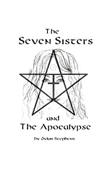 The Seven Sisters and the Apocalypse by [Dylan Stephens]