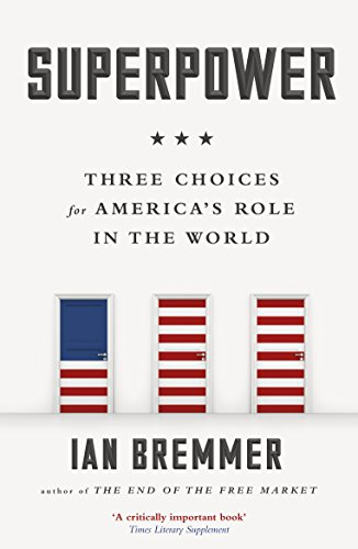 Superpower: Three Choices for America's Role in the World (English Edition)