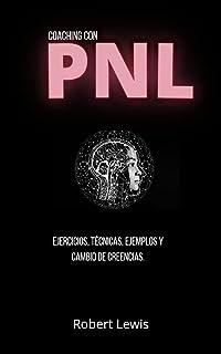 Coaching Con PNL: Ejercicios, Técnicas, Ekemplos y Cambio de Creencias (Spanish Edition)