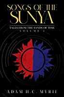 Songs of the Sunya Tales from the Sands of Time Volume I