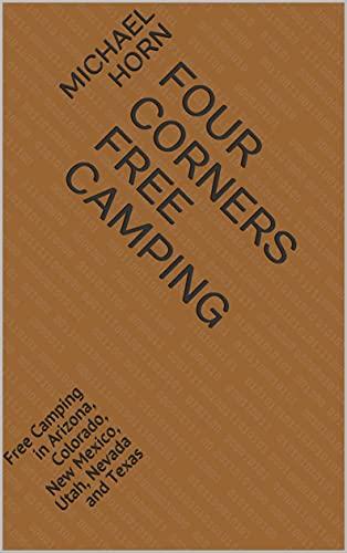 Four Corners Free Camping: Free Camping in Arizona, Colorado, New Mexico, Utah, Nevada and Texas (English Edition)