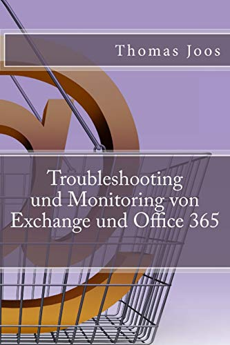 Troubleshooting und Monitoring von Exchange und Office 365: Best Practices, Anleitungen, Tools und S