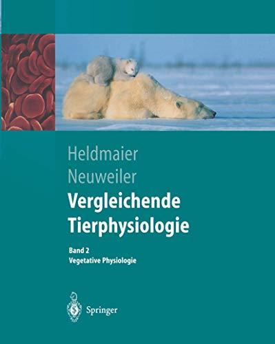 Vergleichende Tierphysiologie: Gerhard Heldmaier Vegetative Physiologie (Springer-Lehrbuch)