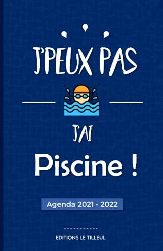 Agenda journalier - J'peux pas j'ai piscine !: Organisateur planificateur scolaire 2021 2022 collège et lycée - Août 2021 à juillet 2022 (Version Bleu Marine)