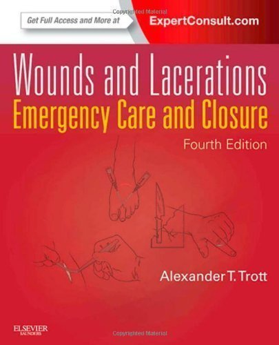 Wounds and Lacerations: Emergency Care and Closure (Expert Consult - Online and Print), 4e 4th (fourth) Edition by Trott MD, Alexander T. (2012)